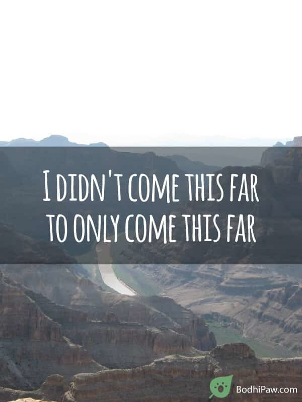 I Didn T Come This Far To Only Come This Far Inspirational Quote Bodhi Paw Blog