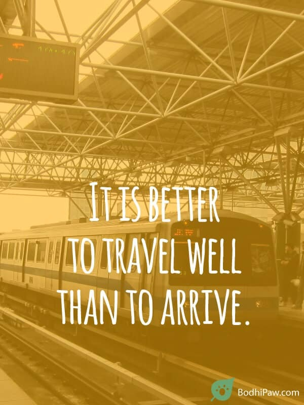 It is better to travel well than to arrive - buddha inspirational zen quote