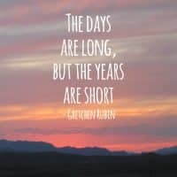 The Days Are Long, But The Years Are Short – Parenting Quote
