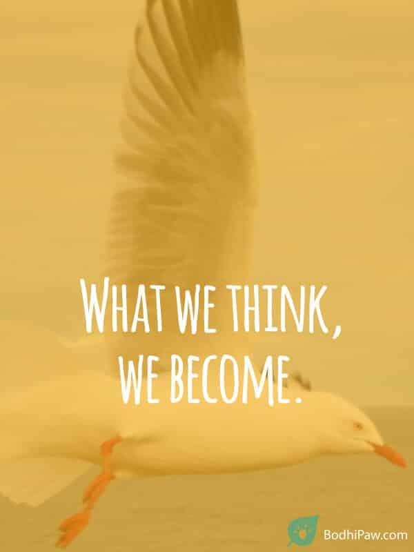 What we think we become - buddha zen meditation mindfulness quote