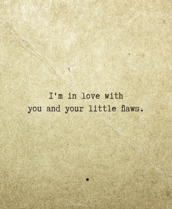 Superior Iu0027m In Love With You And Your Little Flaws. Valentines Day Love Quotes